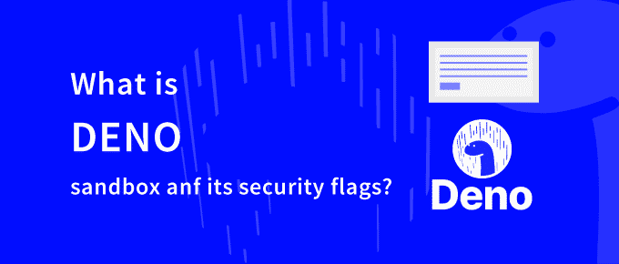 deno sandbox and its security flags.