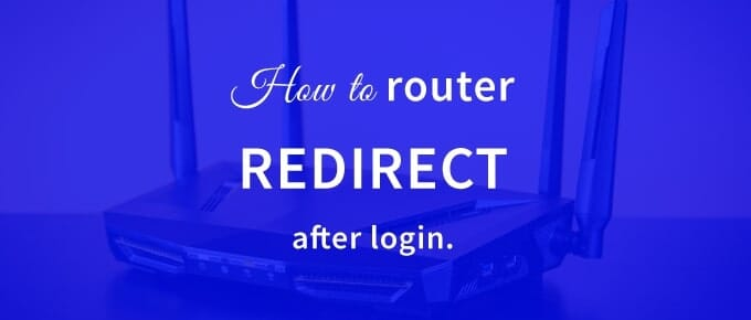 How to router redirect after login